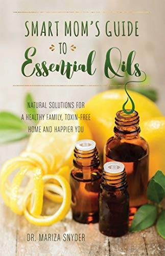 Smart Mom's Guide to Essential Oils: Natural Solutions for a Healthy Family, Toxin-Free Home and Happier You von Ulysses Press