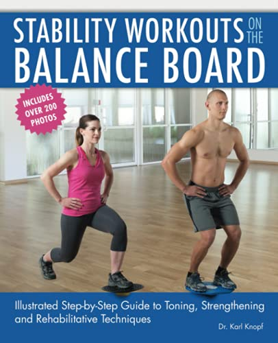 Stability Workouts on the Balance Board: Illustrated Step-by-Step Guide to Toning, Strengthening and Rehabilitative Techniques von Ulysses Press