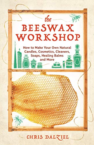 The Beeswax Workshop: How to Make Your Own Natural Candles, Cosmetics, Cleaners, Soaps, Healing Balms and More von Ulysses Press
