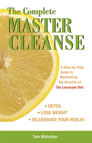 The Complete Master Cleanse: A Step-by-Step Guide to Maximizing the Benefits of The Lemonade Diet: A Step-by-step Guide to Mastering the Benefits of the Lemona von Ulysses Press