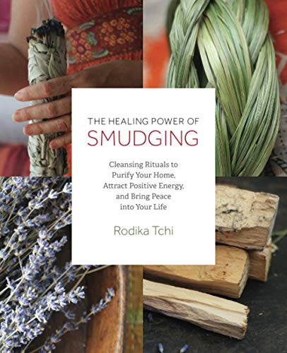 The Healing Power of Smudging: Cleansing Rituals to Purify Your Home, Attract Positive Energy and Bring Peace into Your Life von Ulysses Press