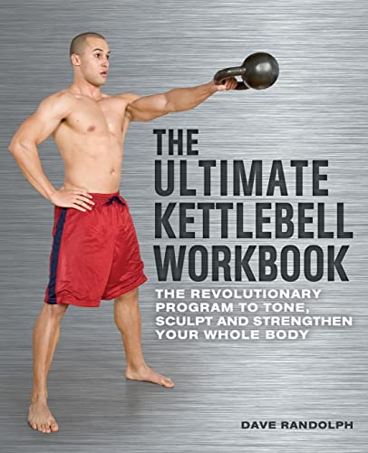 The Ultimate Kettlebells Workbook: The Revolutionary Program to Tone, Sculpt and Strengthen Your Whole Body von Ulysses Press