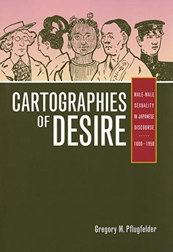 Cartographies of Desire: Male-Male Sexuality in Japanese Discourse, 1600-1950 von University of California Press