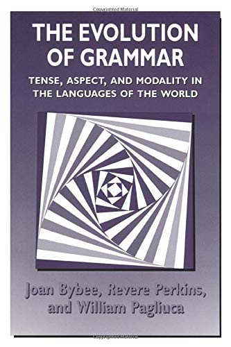 The Evolution of Grammar: Tense, Aspect, and Modality in the Languages of the World von University of Chicago Press
