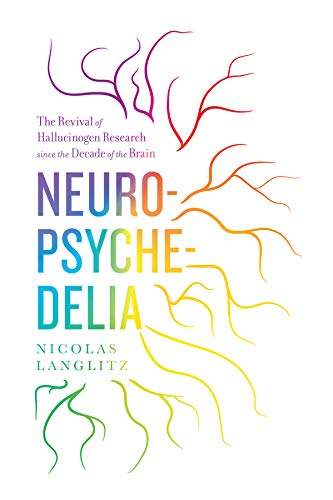Neuropsychedelia: The Revival of Hallucinogen Research since the Decade of the Brain von University of California Press