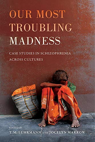 Our Most Troubling Madness: Case Studies in Schizophrenia across Cultures (Ethnographic Studies in Subjectivity) von University of California Press