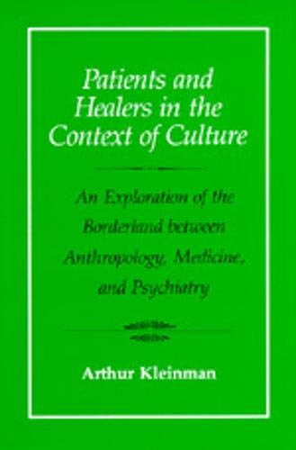 Patients and Healers in the Context of Culture: An Exploration of the Borderland Between Anthropology, Medicine, and Psychiatry (Comparative Studies of Health Systems and Medical Care, Band 5) von University of California Press