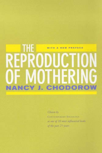 The Reproduction of Mothering: Psychoanalysis and the Sociology of Gender von University of California Press