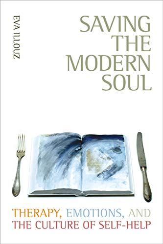 Saving the Modern Soul: Therapy, Emotions, and the Culture of Self-Help von University of California Press
