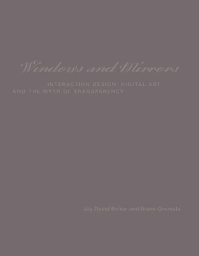 Windows and Mirrors: Interaction Design, Digital Art, and the Myth of Transparency (Leonardo) von The MIT Press