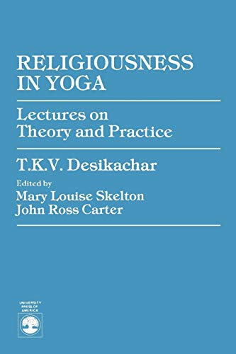 Religiousness in Yoga: Lectures on Theory and Practice von University Press of America