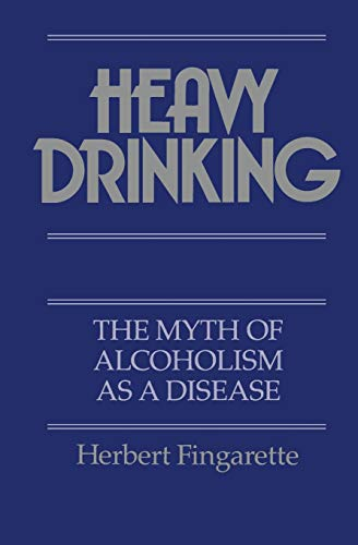 Heavy Drinking: The Myth of Alcoholism as a Disease von University of California Press