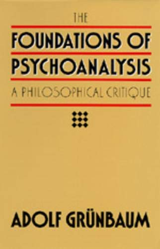 The Foundations of Psychoanalysis: A Philosophical Critique von University of California Press