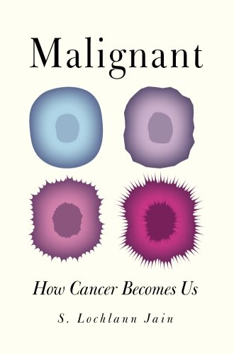 Malignant: How Cancer Becomes Us von University of California Press