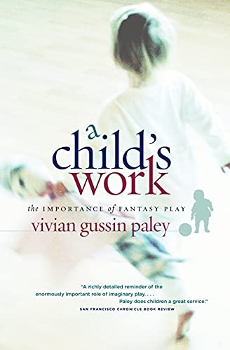 A Child's Work: The Importance of Fantasy Play von University of Chicago Press