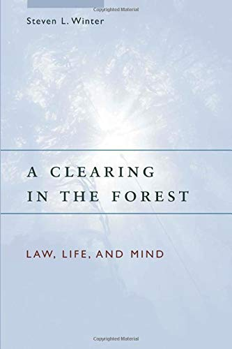 A Clearing in the Forest: Law, Life, and Mind von University of Chicago Press