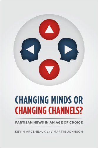 Changing Minds or Changing Channels?: Partisan News in an Age of Choice (Chicago Studies in American Politics) von University of Chicago Press