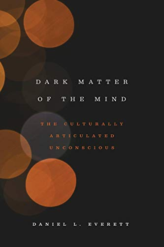 Dark Matter of the Mind: The Culturally Articulated Unconscious von University of Chicago Press