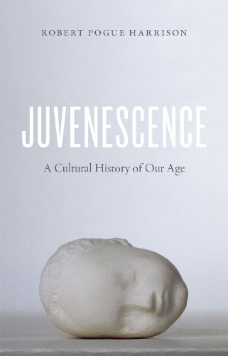 Juvenescence: A Cultural History of Our Age von University of Chicago Press