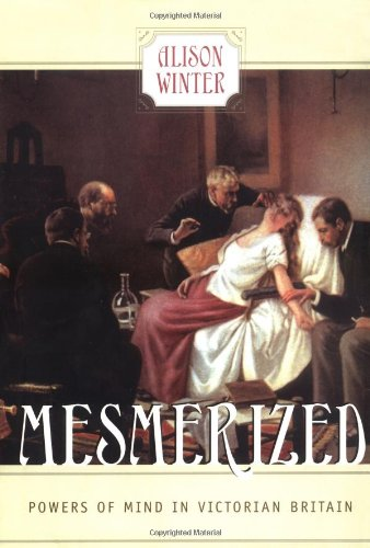 Mesmerized: Powers of Mind in Victorian Britain von University of Chicago Press
