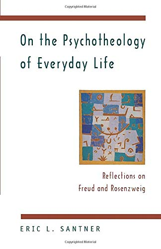 On the Psychotheology of Everyday Life: Reflections on Freud and Rosenzweig von University of Chicago Press