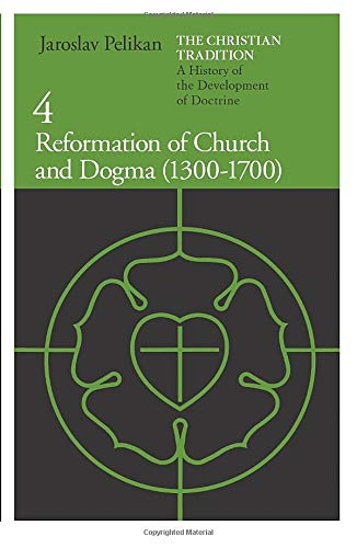 The Christian Tradition: A History of the Development of Doctrine, Volume 4: Reformation of Church and Dogma (1300-1700) (The Christian Tradition: A ... Development of Christian Doctrine, Band 4) von University of Chicago Press