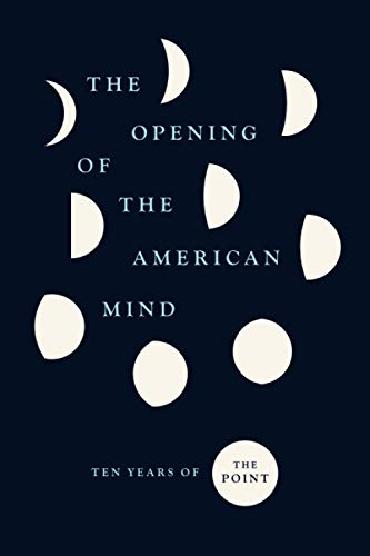 The Opening of the American Mind: Ten Years of The Point von University of Chicago Press