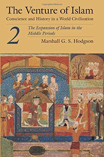 The Venture of Islam, Volume 2: The Expansion of Islam in the Middle Periods von University of Chicago Press