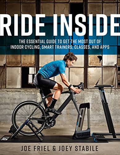 Ride Inside: The Essential Guide to Get the Most Out of Indoor Cycling, Smart Trainers, Classes, and Apps von VeloPress