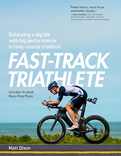 Fast-Track Triathlete: Balancing a Big Life with Big Performance in Long-Course Triathlon von VeloPress
