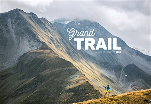 Grand Trail: A Magnificent Journey to the Heart of Ultrarunning and Racing von VELOPRESS