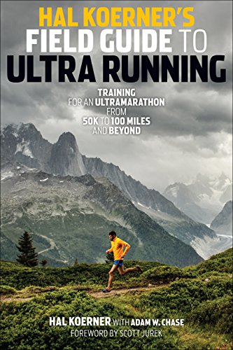Hal Koerner's Field Guide to Ultrarunning: Training for an Ultramarathon, from 50K to 100 Miles and Beyond von VeloPress