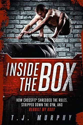 Inside the Box: How CrossFit ® Shredded the Rules, Stripped Down the Gym, and Rebuilt My Body von VeloPress