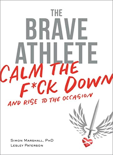 Brave Athlete: Calm the F*ck Down and Rise to the Occasion von VeloPress