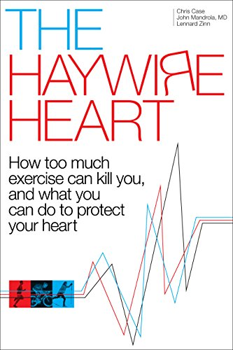 The Haywire Heart: How Too Much Exercise Can Kill You, and What You Can Do to Protect Your Heart von VeloPress