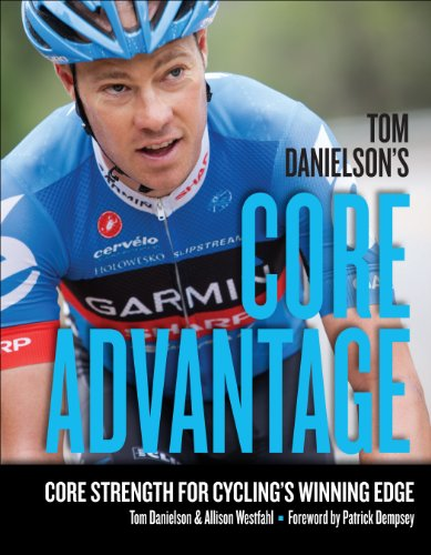 Tom Danielson's Core Advantage: Core Strength for Cycling's Winning Edge von VeloPress