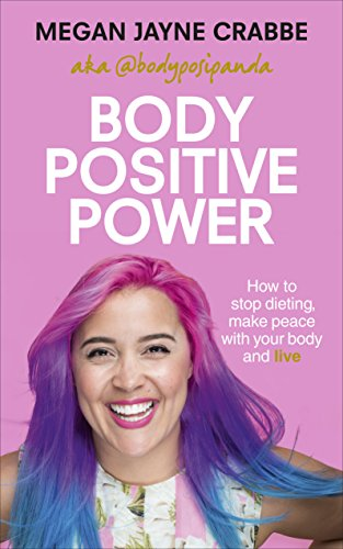 Body Positive Power: How to stop dieting, make peace with your body and live von Random House Uk