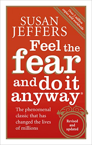 Feel The Fear And Do It Anyway: How to Turn Your Fear and Indecision into Confidence and Action von Random House UK Ltd