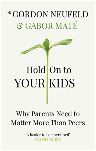Hold on to Your Kids: Why Parents Need to Matter More Than Peers von Vermilion