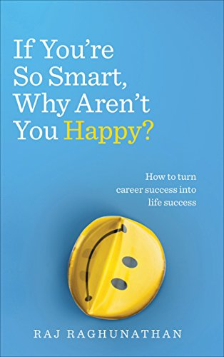 If You're So Smart, Why Aren't You Happy?: How to turn career success into life success von Vermilion