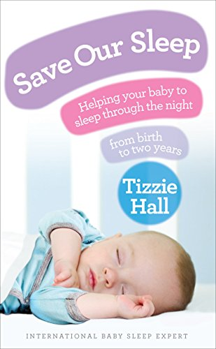 Save Our Sleep: Helping your baby to sleep through the night, from birth to two years von Vermilion