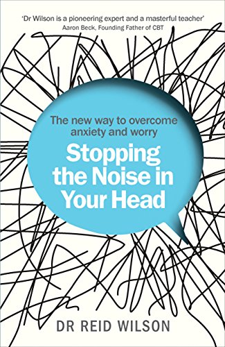 Stopping the Noise in Your Head: the New Way to Overcome Anxiety and Worry von Vermilion
