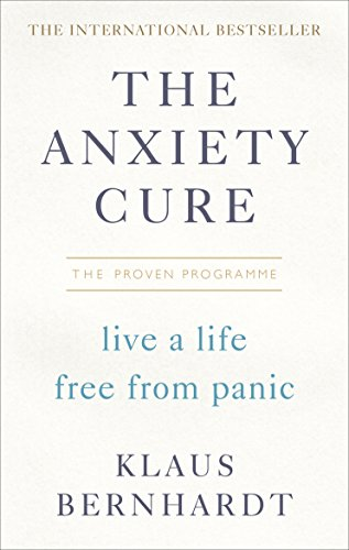 The Anxiety Cure: Live a Life Free From Panic in Just a Few Weeks von Vermilion