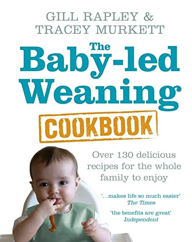 The Baby-led Weaning Cookbook: Over 130 delicious recipes for the whole family to enjoy von Vermilion