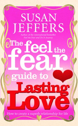 The Feel The Fear Guide To... Lasting Love: How to create a superb relationship for life von Vermilion