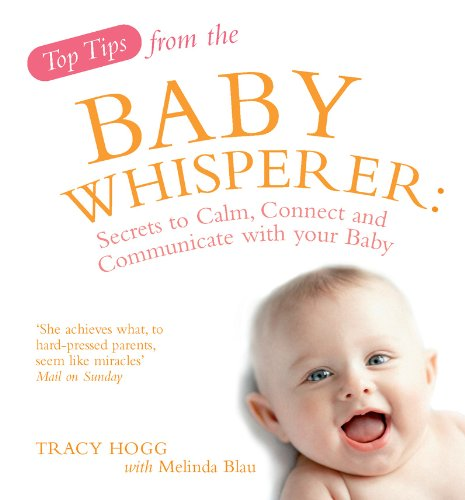 Top Tips of the Baby Whisperer: Secrets to Calm, Connect and Communicate with your Baby von Vermilion