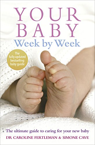 Your Baby Week By Week: The ultimate guide to caring for your new baby von Vermilion