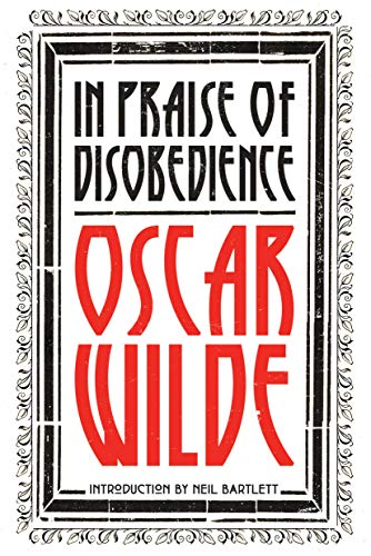 In Praise of Disobedience: The Soul of Man Under Socialism and Other Works von Verso