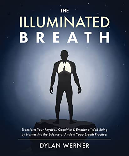 The Illuminated Breath: Transform Your Physical, Cognitive & Emotional Well-Being by Harnessing the Science of Ancient Yoga Breath Practices von Victory Belt Publishing