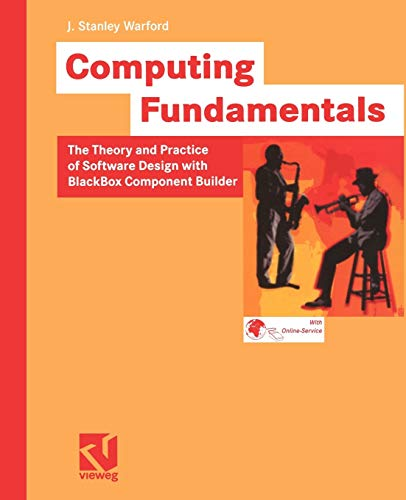 Computing Fundamentals: The Theory And Practice Of Software Design With Blackbox Component Builder von Vieweg+Teubner Verlag
